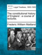 The Constitutional History Of England : A Course Of Lectures.