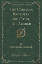The Corsican Brothers And Otho, The Archer (Classic Reprint)