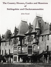 The Country Houses, Castles And Mansions Of Stirlingshire And Clackmannanshire