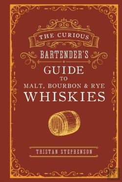 Bertrand.pt - The Curious Bartender'S Guide To Malt, Bourbon & Rye Whiskies