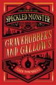 The Curse Of The Speckled Monster: Book One: Graverobbers And Gallows