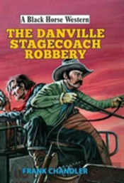 The Danville Stagecoach Robbery