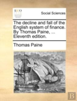 Bertrand.pt - The Decline And Fall Of The English System Of Finance. By Thomas Paine, ... Eleventh Edition.