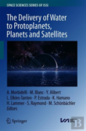 The Delivery Of Water To Protoplanets, Planets And Satellites