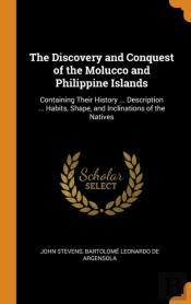 The Discovery And Conquest Of The Molucco And Philippine Islands