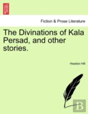 The Divinations Of Kala Persad, And Othe