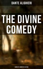 The Divine Comedy (Complete Annotated Edition)