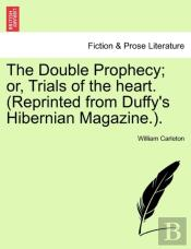 The Double Prophecy; Or, Trials Of The H