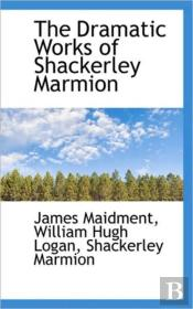 The Dramatic Works Of Shackerley Marmion