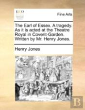 The Earl Of Essex. A Tragedy. As It Is A