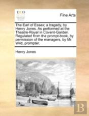 The Earl Of Essex; A Tragedy, By Henry J