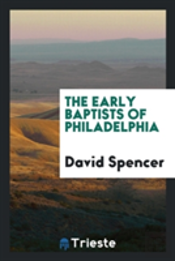 The Early Baptists Of Philadelphia