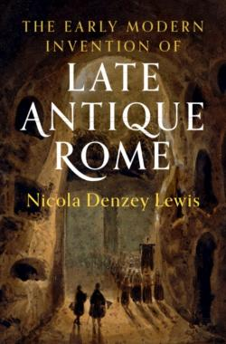 Bertrand.pt - The Early Modern Invention Of Late Antique Rome
