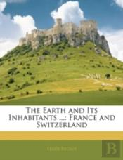 The Earth And Its Inhabitants ...: Franc