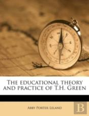The Educational Theory And Practice Of T.H. Green