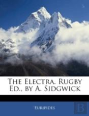 The Electra. Rugby Ed., By A. Sidgwick