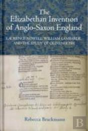 The Elizabethan Invention Of Anglo-Saxon England