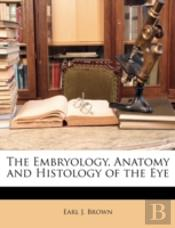 The Embryology, Anatomy And Histology Of