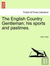 The English Country Gentleman; His Sport