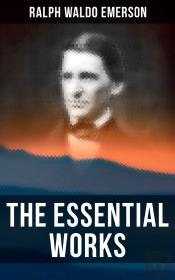 The Essential Works Of Ralph Waldo Emerson
