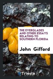 The Everglades And Other Essays Relating To Southern Florida