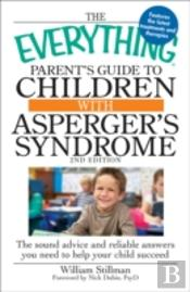 The Everything ParentS Guide To Children With AspergerS Syndrome