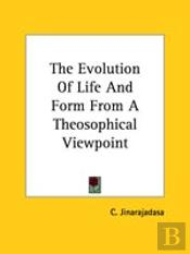The Evolution Of Life And Form From A Theosophical Viewpoint