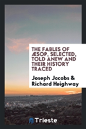 The Fables Of �Sop, Selected, Told Anew And Their History Traced
