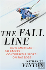 The Fall Line - How American Ski Racers Conquered A Sport On The Edge