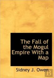 The Fall Of The Mogul Empire With A Map