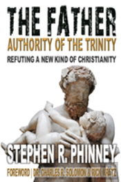 The Father - Refuting A New Kind Of Christianity