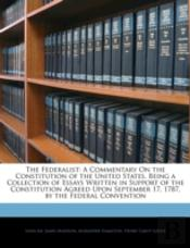 The Federalist: A Commentary On The Cons