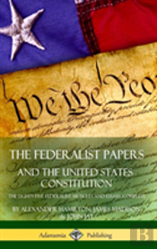 The Federalist Papers, And The United States Constitution