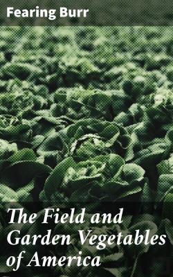 Bertrand.pt - The Field And Garden Vegetables Of America