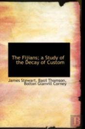 The Fijians; A Study Of The Decay Of Cus