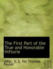 The First Part Of The True And Honorable