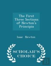 The First Three Sections Of Newton'S Principia - Scholar'S Choice Edition