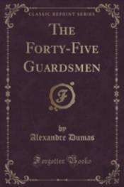 The Forty-Five Guardsmen (Classic Reprint)