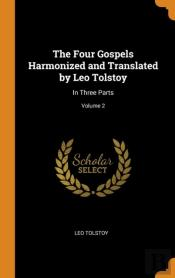 The Four Gospels Harmonized And Translated By Leo Tolstoy