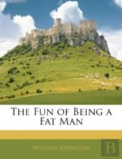 The Fun Of Being A Fat Man