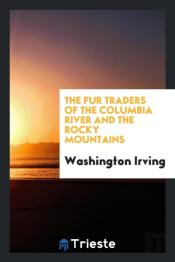 The Fur Traders Of The Columbia River And The Rocky Mountains