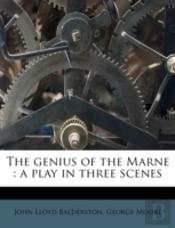 The Genius Of The Marne : A Play In Three Scenes