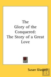 The Glory Of The Conquered: The Story Of