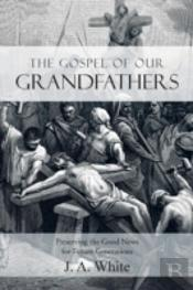The Gospel Of Our Grandfathers: Preserving The Good News For Future Generations