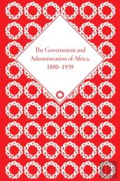 The Government And Administration Of Africa, 1880-1939