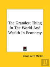 The Grandest Thing In The World And Wealth In Economy