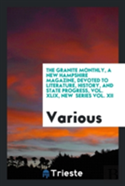 The Granite Monthly, A New Hampshire Magazine, Devoted To Literature, History, And State Progress, Vol. Xlix, New Series Vol. Xii