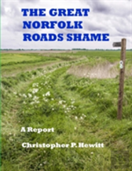 The Great Norfolk Roads Shame A Report