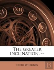 The Greater Inclination. --