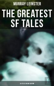 The Greatest Sf Tales Of Murray Leinster - 24 Titles In One Edition